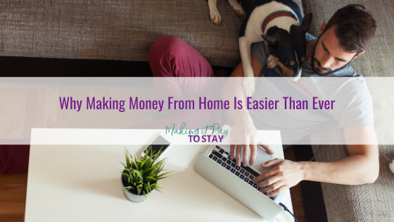 Why Making Money From Home Is Easier Than Ever