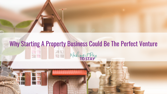 Why Starting A Property Business Could Be The Perfect Venture