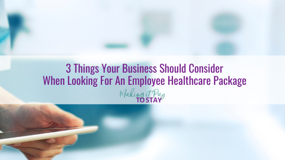 3 Things Your Business Should Consider When Looking For An Employee Healthcare Package