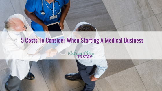 5 Costs To Consider When Starting A Medical Business