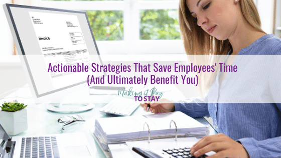 Actionable Strategies That Save Employees' Time (And Ultimately Benefit You)