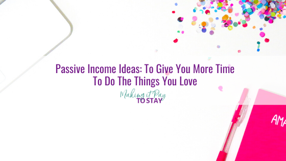 Passive Income Ideas: To Give You More Time To Do The Things You Love