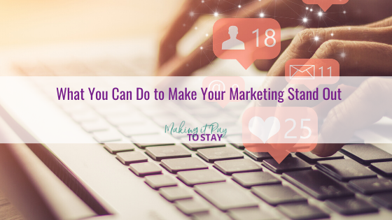 What You Can Do to Make Your Marketing Stand Out