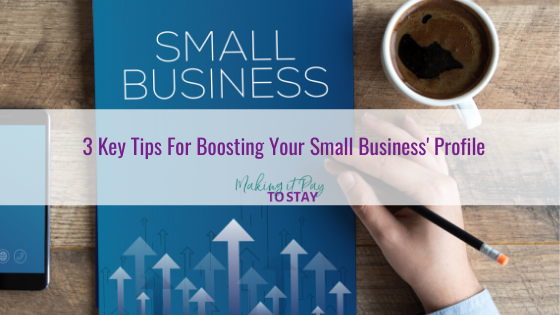 3 Key Tips For Boosting Your Small Business' Profile