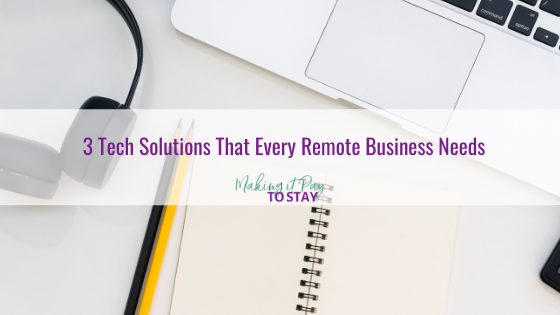 3 Tech Solutions That Every Remote Business Needs