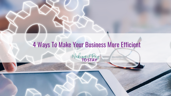 4 Ways To Make Your Business More Efficient