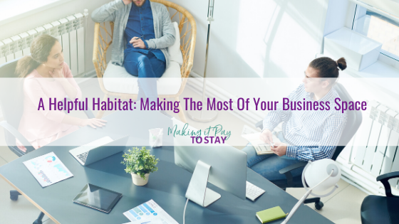 A Helpful Habitat: Making The Most Of Your Business Space