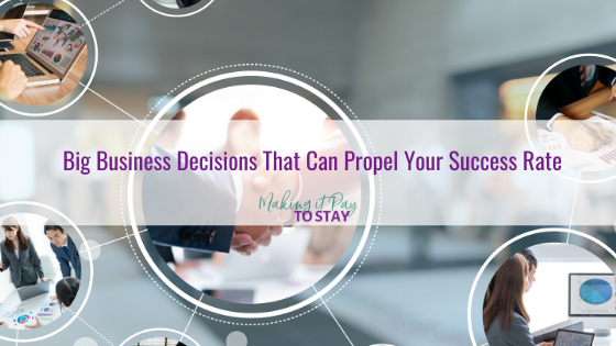 Big Business Decisions That Can Propel Your Success Rate