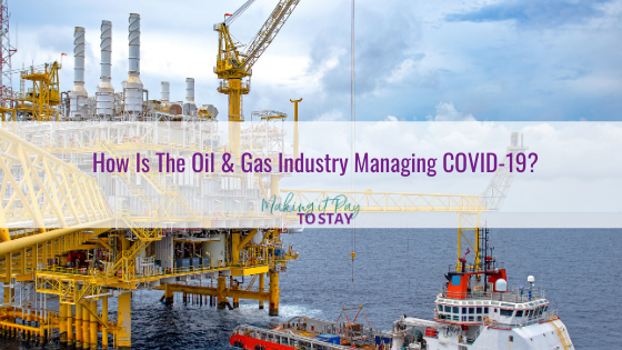 How Is The Oil & Gas Industry Managing COVID-19?