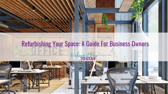 Refurbishing Your Space: A Guide For Business Owners