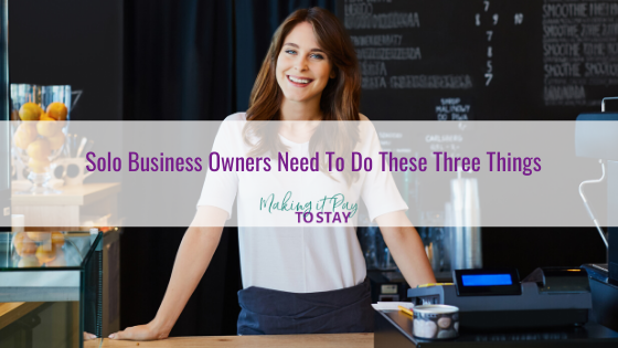Solo Business Owners Need To Do These Three Things