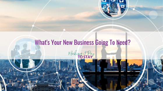 What's Your New Business Going To Need?