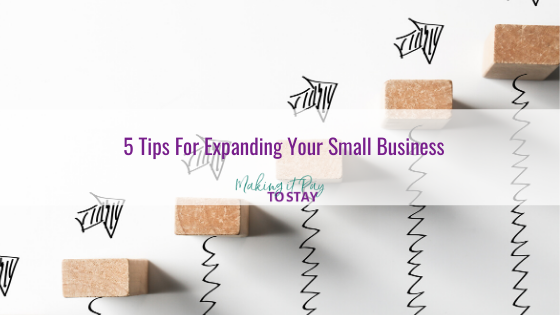 5 Tips For Expanding Your Small Business