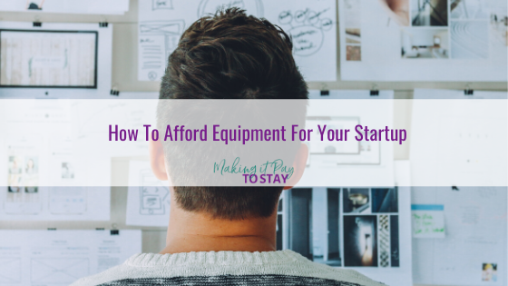 How To Afford Equipment For Your Startup