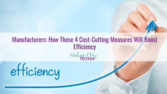Manufacturers: How These 4 Cost-Cutting Measures Will Boost Efficiency