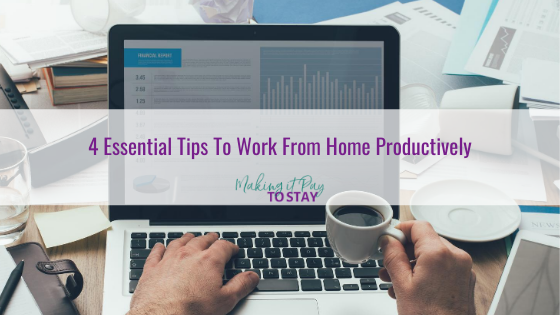 4 Essential Tips To Work From Home Productively