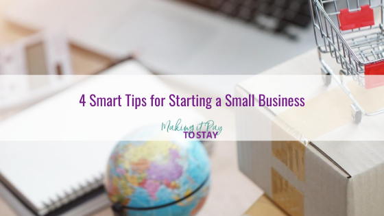 4 Smart Tips for Starting a Small Business