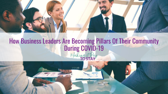 How Business Leaders Are Becoming Pillars Of Their Community During COVID-19