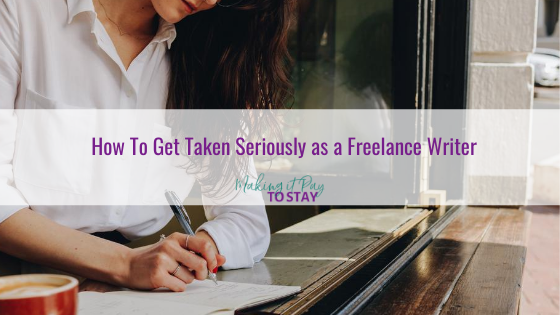 How To Get Taken Seriously as a Freelance Writer