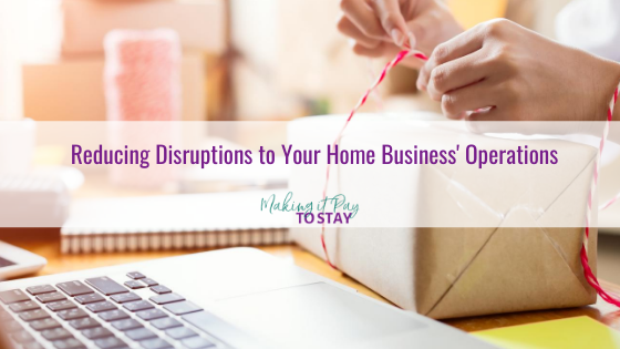 Reducing Disruptions to Your Home Business' Operations