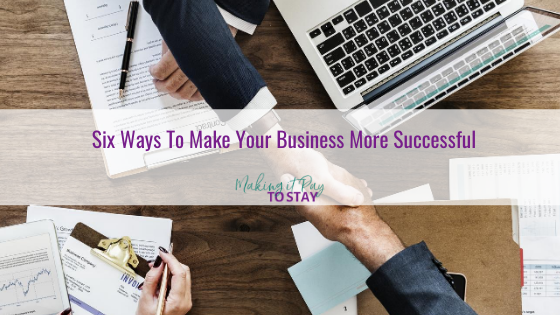 Six Ways To Make Your Business More Successful