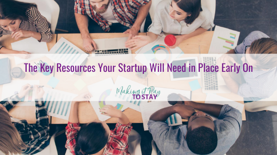 The Key Resources Your Startup Will Need in Place Early On