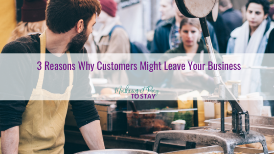 3 Reasons Why Customers Might Leave Your Business