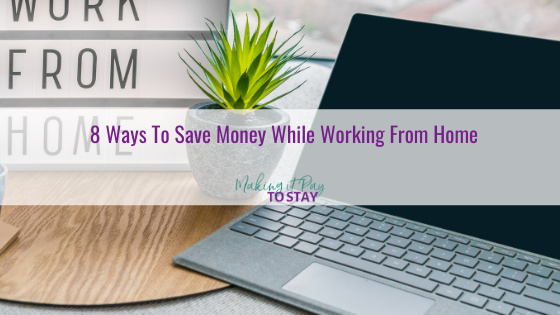 8 Ways To Save Money While Working From Home