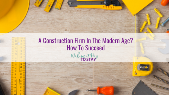 A Construction Firm In The Modern Age? How To Succeed