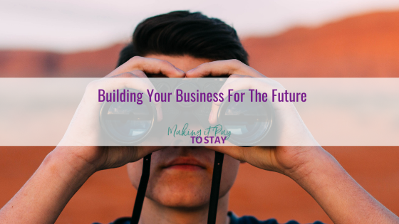 Building Your Business For The Future