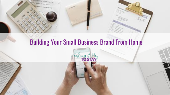 Building Your Small Business Brand From Home