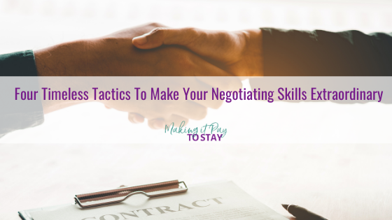Four Timeless Tactics To Make Your Negotiating Skills Extraordinary