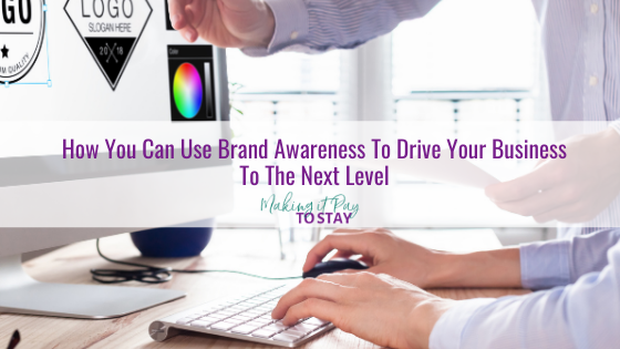 How You Can Use Brand Awareness To Drive Your Business To The Next Level