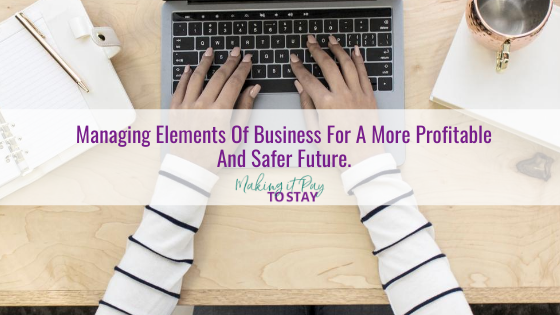 Managing Elements Of Business For A More Profitable And Safer Future