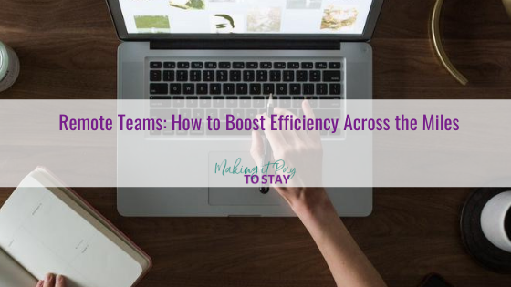 Remote Teams: How to Boost Efficiency Across the Miles
