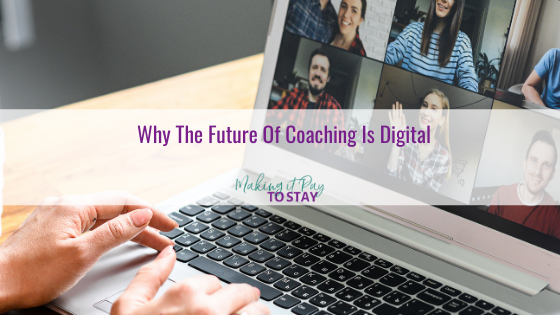 Why The Future Of Coaching Is Digital
