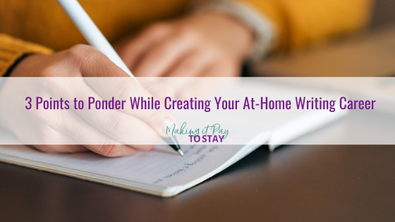 3 Points to Ponder While Creating Your At-Home Writing Career