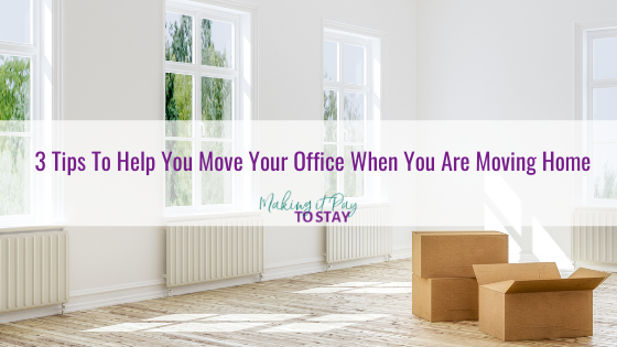 3 Tips To Help You Move Your Office When You Are Moving Home