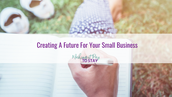 Creating A Future For Your Small Business