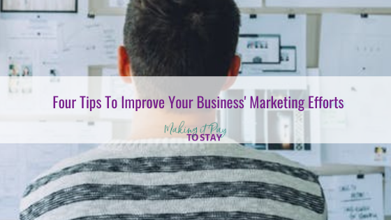 Four Tips To Improve Your Business' Marketing Efforts
