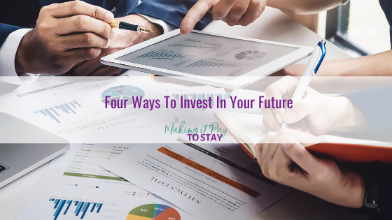 Four Ways To Invest In Your Future