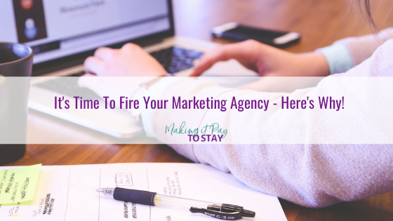 It's Time To Fire Your Marketing Agency – Here's Why!