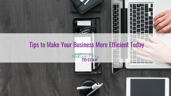 Tips to Make Your Business More Efficient Today
