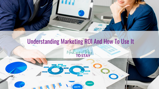Understanding Marketing ROI And How To Use It