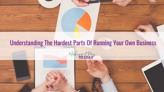 Understanding The Hardest Parts Of Running Your Own Business