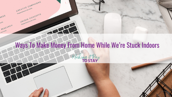 Ways To Make Money From Home While We're Stuck Indoors