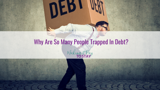 Why Are So Many People Trapped In Debt?
