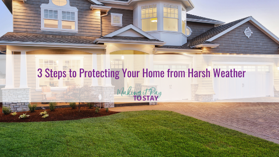 3 Steps to Protecting Your Home from Harsh Weather
