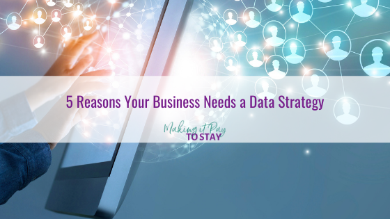 5 Reasons Your Business Needs a Data Strategy