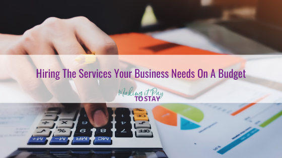 Hiring The Services Your Business Needs On A Budget